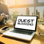 Tips For Guest Bloggers: What You Should Do When You Guest Post?