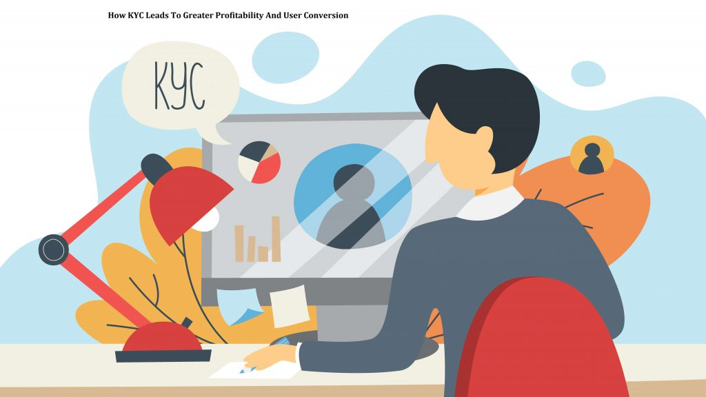 How KYC Leads To Greater Profitability And User Conversion