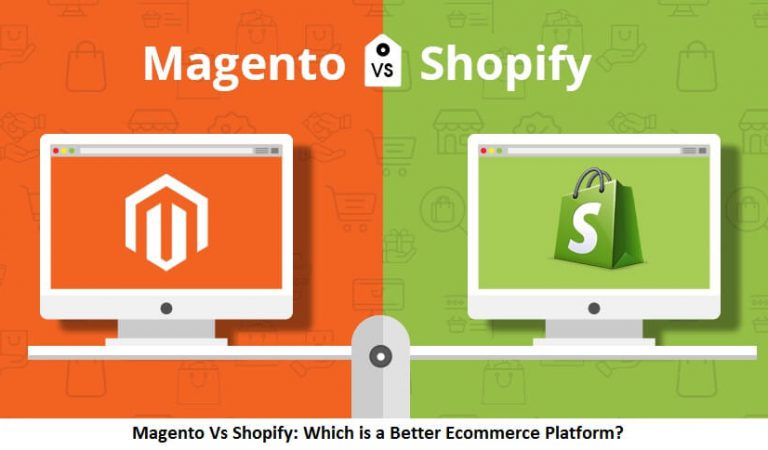 Magento Vs Shopify: Which is a Better Ecommerce Platform?