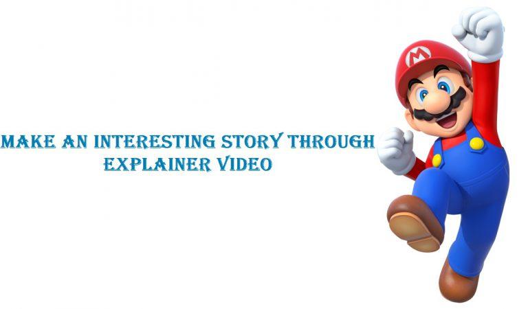 Make An Interesting Story Through Explainer Video
