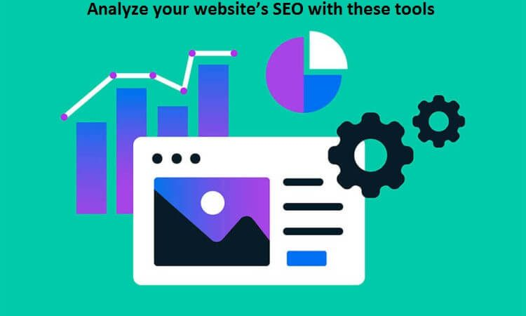 Analyze your website's SEO with these tools