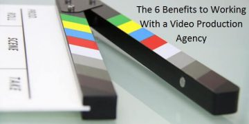 The 6 Benefits to Working With a Video Production Agency