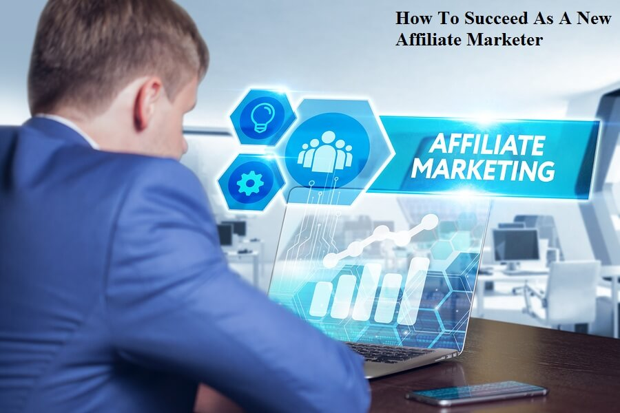 How To Succeed As A New Affiliate Marketer