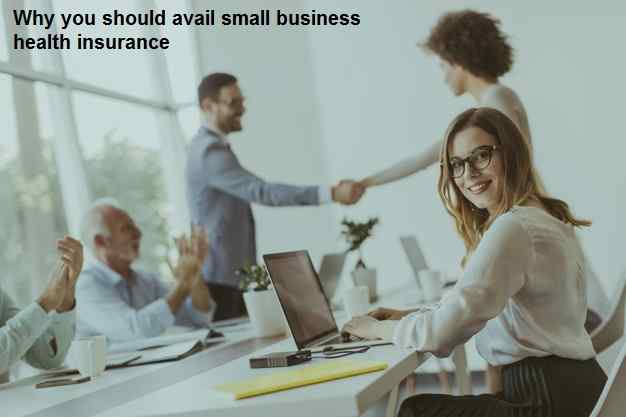 Why you should avail small business health insurance?