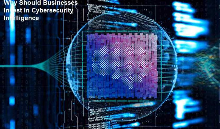 Why Should Businesses Invest in Cybersecurity Intelligence?