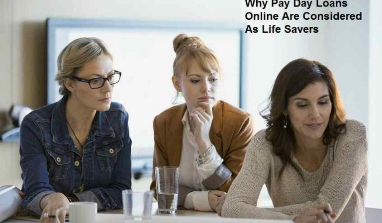 Why Pay Day Loans Online Are Considered As Life Savers