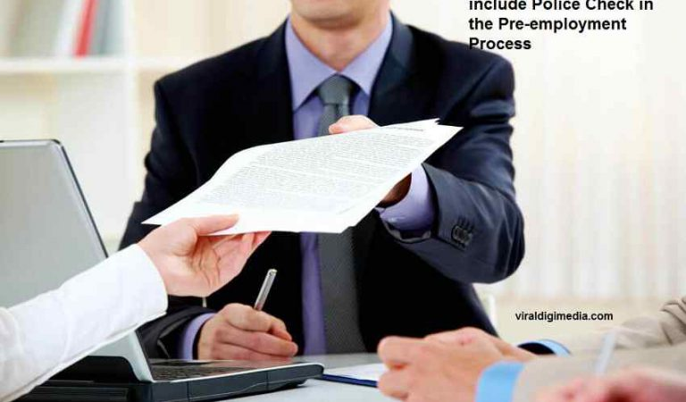 Top 5 Essential Reasons Why a Business Must include Police Check in the Pre-employment Process