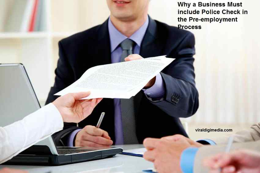 Why a Business Must include Police Check in the Pre-employment Process