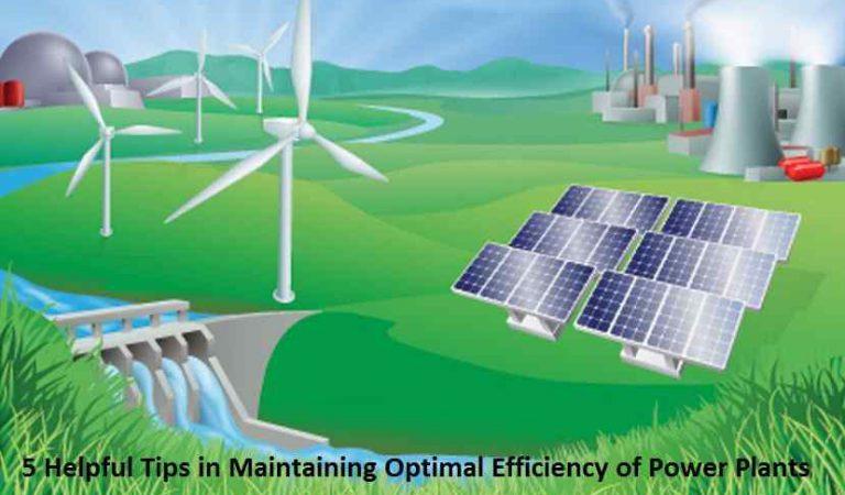 5 Helpful Tips in Maintaining Optimal Efficiency of Power Plants