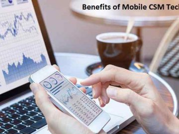 Benefits of Mobile CSM Technology