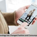 How Technology has Changed Fashion and Consumption