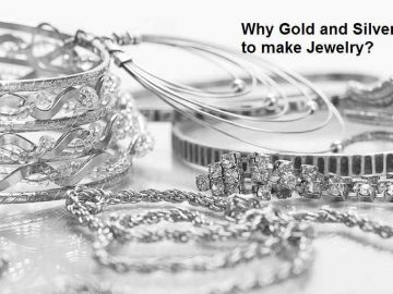 Reason Why Gold and Silver used to make Jewelry