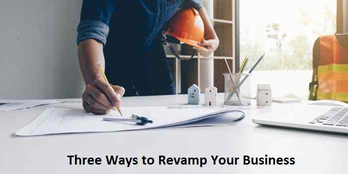 Three Ways to Revamp Your Business