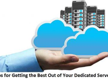 Tips for Getting the Best Out of Your Dedicated Server