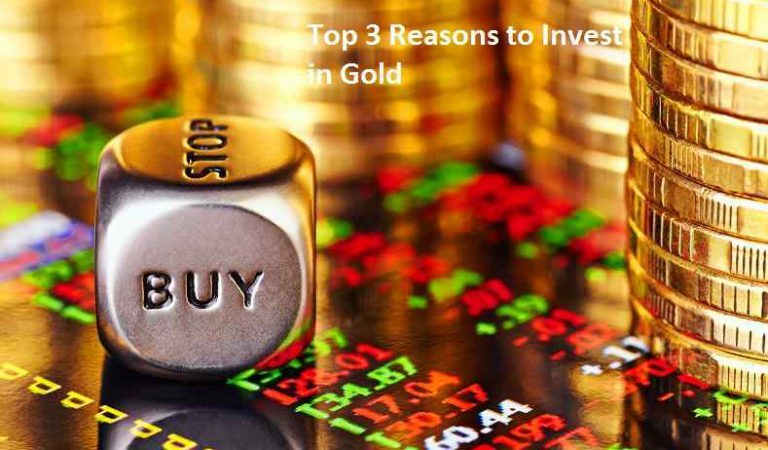 Top 3 Reasons to Invest in Gold