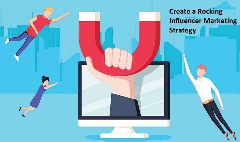 Create a Rocking Influencer Marketing Strategy