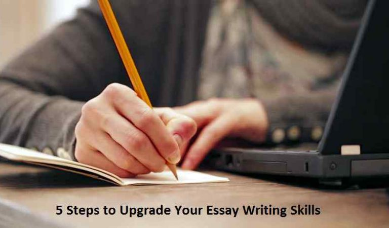 5 Steps to Upgrade Your Essay Writing Skills