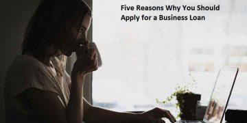 Five Reasons Why You Should Apply for a Business Loan