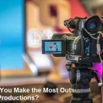 How Can You Make the Most Out of Video Productions