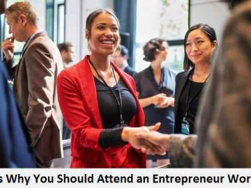 Reasons Why You Should Attend an Entrepreneur Workshop