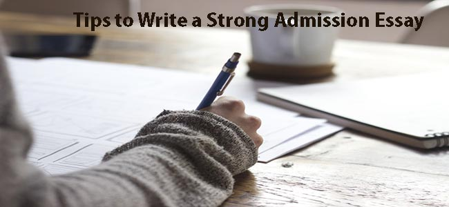 Tips to Write a Strong Admission Essay for College Application