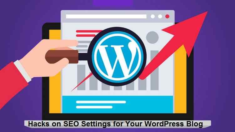 Hacks on SEO Settings for Your WordPress Blog