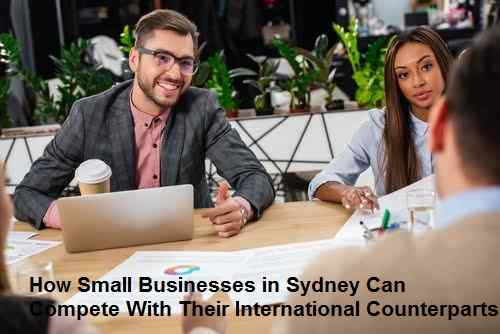 How Small Businesses in Sydney Can Compete With Their International Counterparts