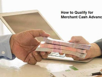 How to Qualify for Merchant Cash Advance