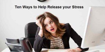 Ten Ways to Help Release your Stress