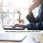 Why Working Long Hours Does Not Work