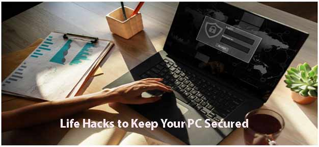 Life Hacks to Keep Your PC Secured | Free Antivirus Protection for PC
