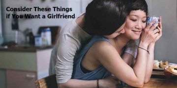 Consider These Things if You Want a Girlfriend