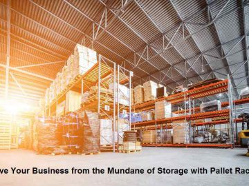 Save Your Business from the Mundane of Storage with Pallet Rack