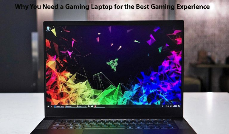 Why You Need a Gaming Laptop for the Best Gaming Experience