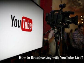 How to Broadcasting with YouTube Live?