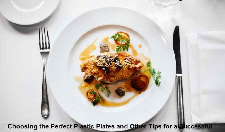 Choosing the Perfect Plastic Plates and Other Tips for a Successful Food Plating
