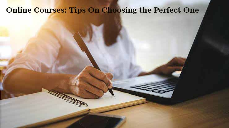 Online Courses: Tips On Choosing the Perfect One For You