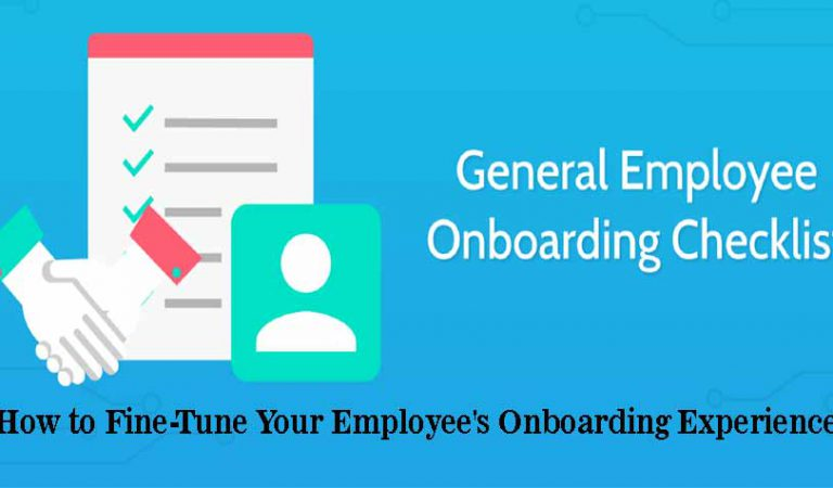 How to Fine-Tune Your Employee's Onboarding Experience