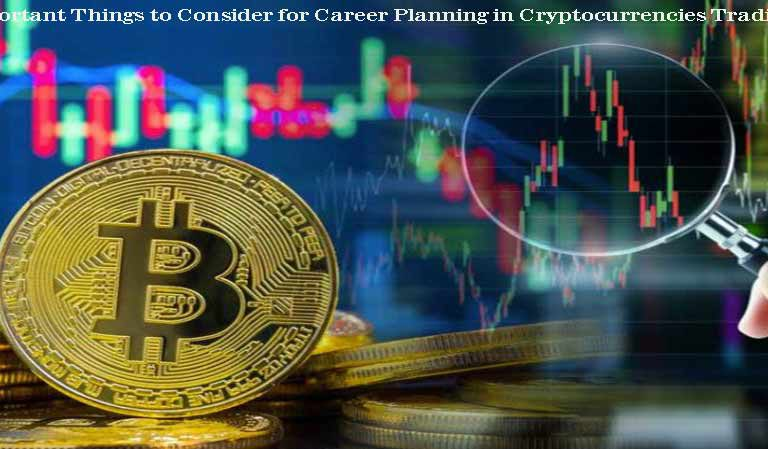 Important Things to Consider for Career Planning in Cryptocurrencies Trading