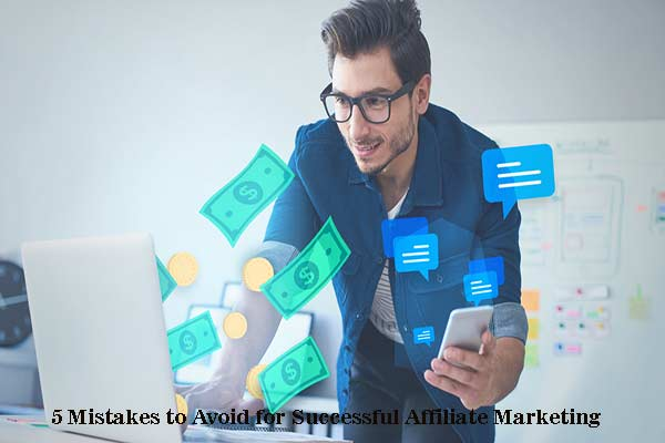 5 Mistakes to Avoid for Successful Affiliate Marketing