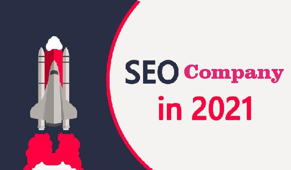 How to Choose SEO Company in 2021 – Everything You Need to Know