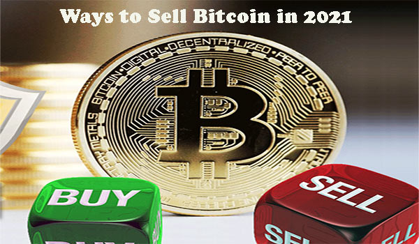3 Easy and Secure Ways to Sell Bitcoin in 2021