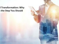 Digital Transformation Why Is This the Step You Should Take