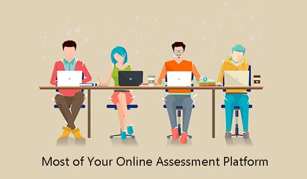 How to Get the Most of Your Online Assessment Platform