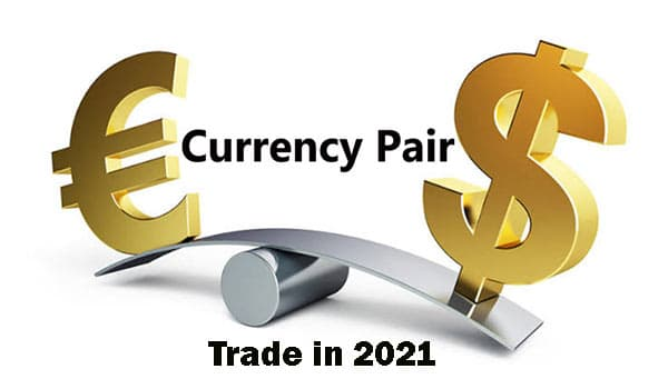 Which Currency Pairs Should You Trade in 2021?