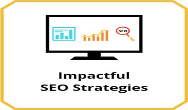 3 Ways How You Can Make An Impactful SEO Strategy